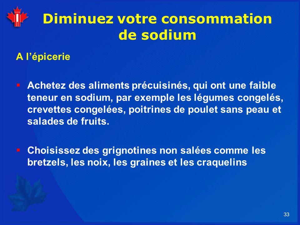 33 Diminuez votre consommation de sodium A lépicerie Achetez des aliments précuisinés, qui ont une faible teneur en sodium, par exemple les légumes co