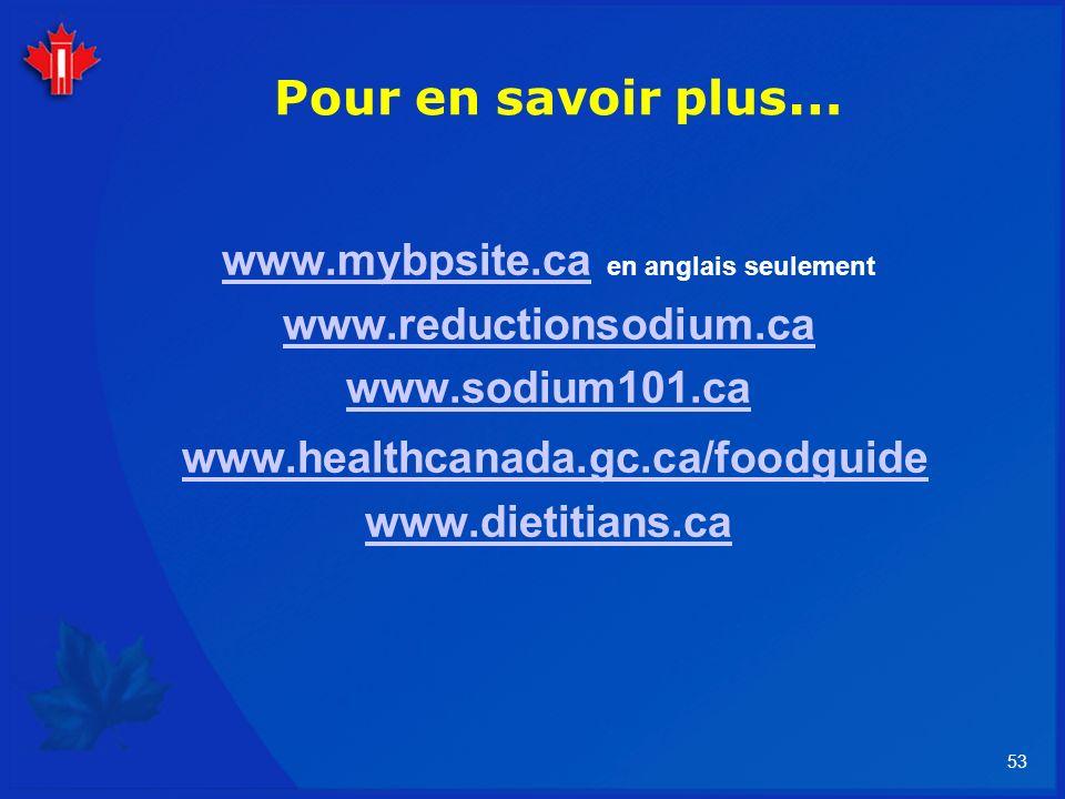 53 Pour en savoir plus … www.mybpsite.cawww.mybpsite.ca en anglais seulement www.reductionsodium.ca www.sodium101.ca www.healthcanada.gc.ca/foodguide