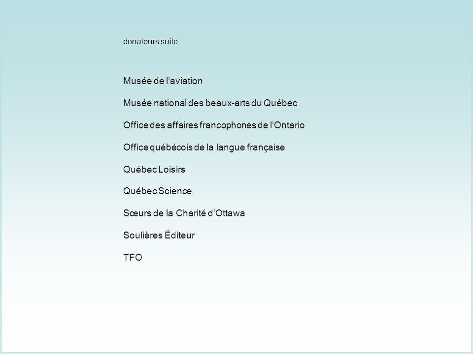 donateurs suite Musée de laviation Musée national des beaux-arts du Québec Office des affaires francophones de lOntario Office québécois de la langue française Québec Loisirs Québec Science Sœurs de la Charité dOttawa Soulières Éditeur TFO