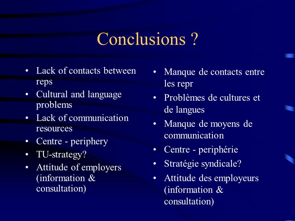 Conclusions ? Lack of contacts between reps Cultural and language problems Lack of communication resources Centre - periphery TU-strategy? Attitude of