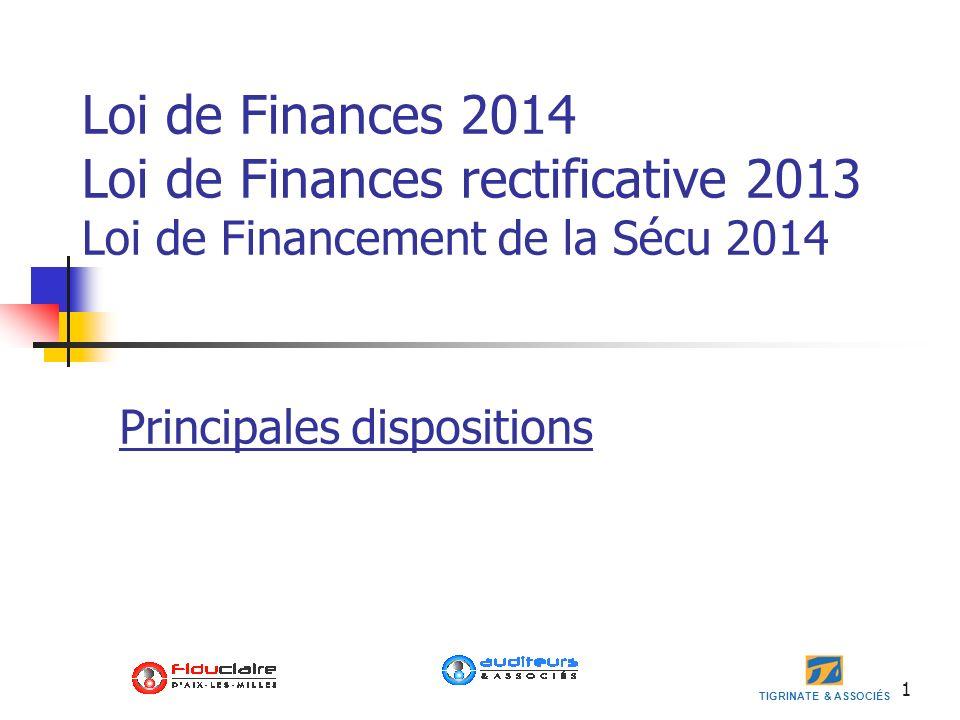 TIGRINATE & ASSOCIÉS 1 Loi de Finances 2014 Loi de Finances rectificative 2013 Loi de Financement de la Sécu 2014 Principales dispositions
