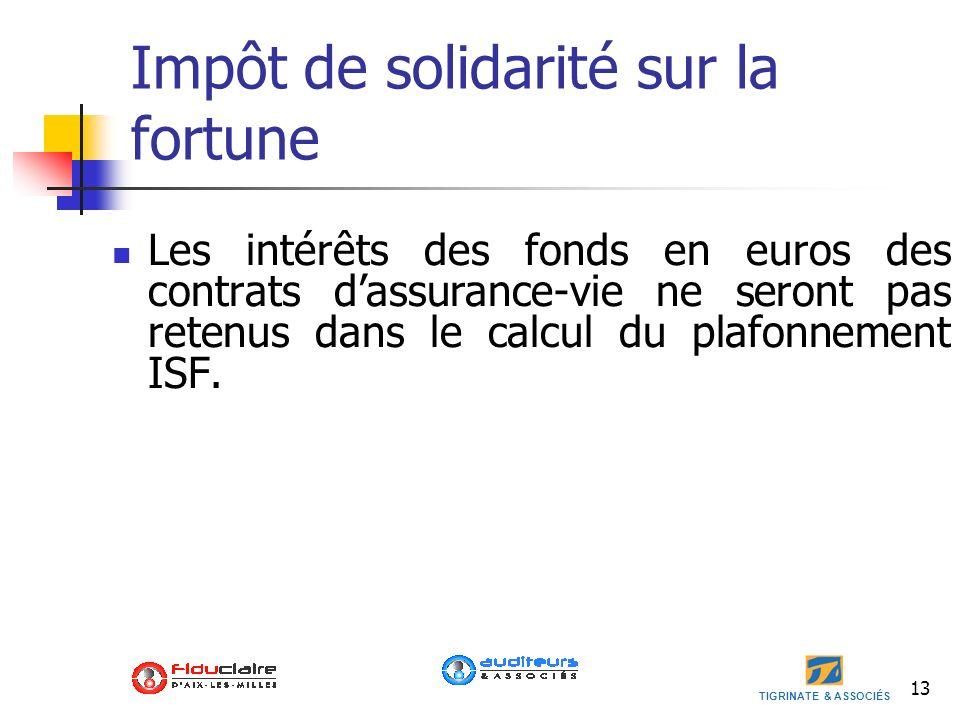 TIGRINATE & ASSOCIÉS 13 Impôt de solidarité sur la fortune Les intérêts des fonds en euros des contrats dassurance-vie ne seront pas retenus dans le c