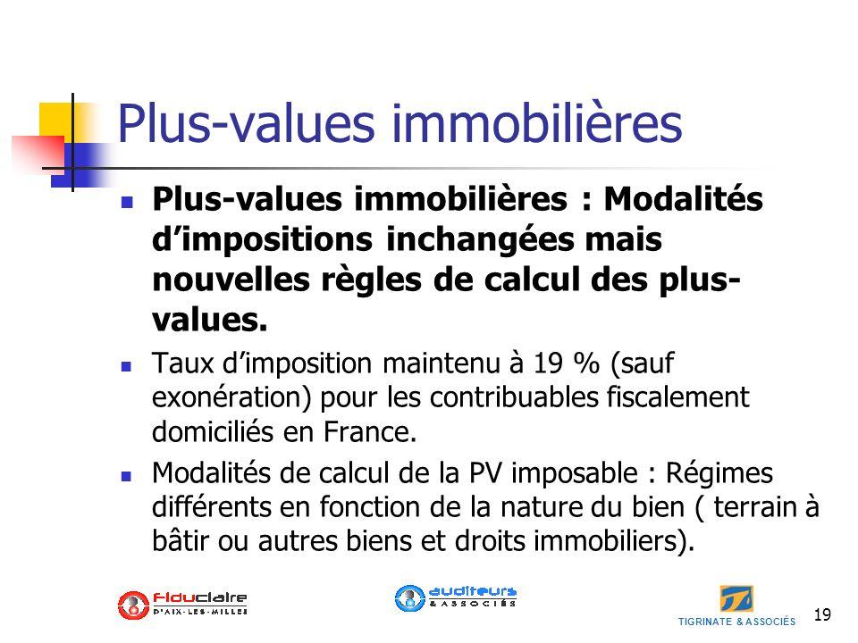 TIGRINATE & ASSOCIÉS Plus-values immobilières Plus-values immobilières : Modalités dimpositions inchangées mais nouvelles règles de calcul des plus- v