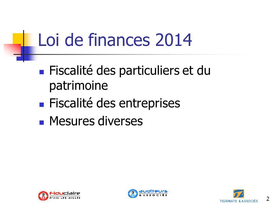 TIGRINATE & ASSOCIÉS 2 Loi de finances 2014 Fiscalité des particuliers et du patrimoine Fiscalité des entreprises Mesures diverses