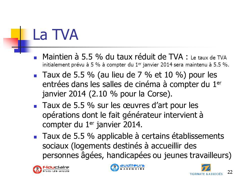 TIGRINATE & ASSOCIÉS 22 La TVA Maintien à 5.5 % du taux réduit de TVA : Le taux de TVA initialement prévu à 5 % à compter du 1 er janvier 2014 sera ma