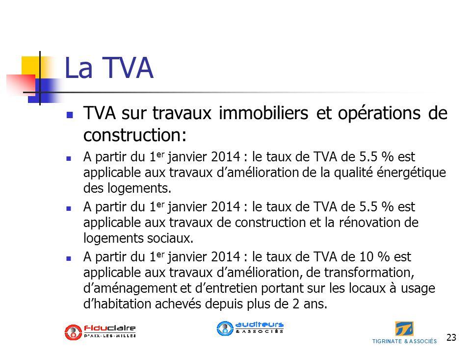 TIGRINATE & ASSOCIÉS 23 La TVA TVA sur travaux immobiliers et opérations de construction: A partir du 1 er janvier 2014 : le taux de TVA de 5.5 % est