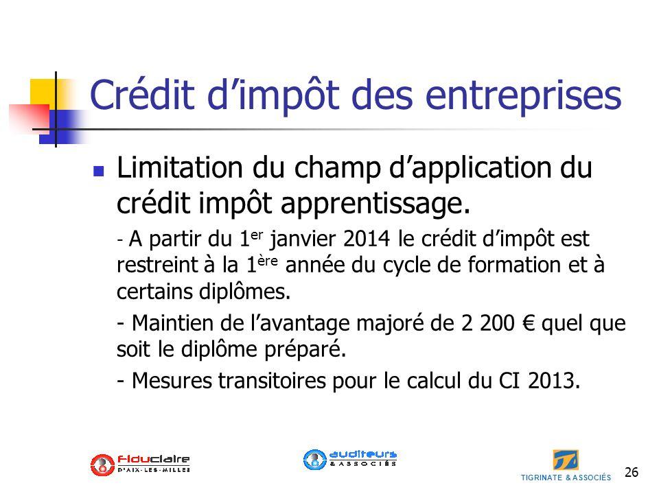 TIGRINATE & ASSOCIÉS Crédit dimpôt des entreprises Limitation du champ dapplication du crédit impôt apprentissage. - A partir du 1 er janvier 2014 le