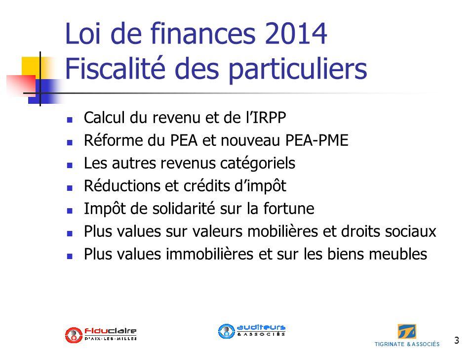 TIGRINATE & ASSOCIÉS 3 Loi de finances 2014 Fiscalité des particuliers Calcul du revenu et de lIRPP Réforme du PEA et nouveau PEA-PME Les autres reven