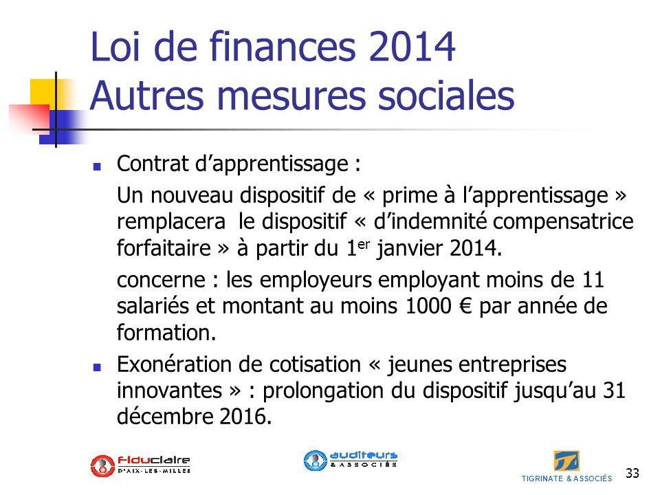 TIGRINATE & ASSOCIÉS Loi de finances 2014 Autres mesures sociales Contrat dapprentissage : Un nouveau dispositif de « prime à lapprentissage » remplac