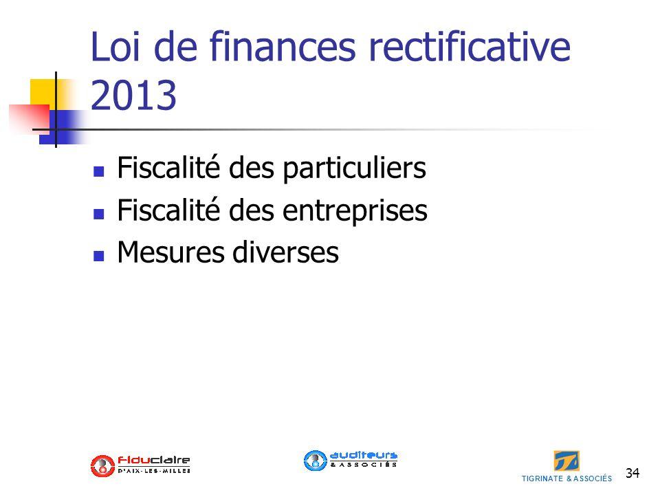 TIGRINATE & ASSOCIÉS 34 Loi de finances rectificative 2013 Fiscalité des particuliers Fiscalité des entreprises Mesures diverses