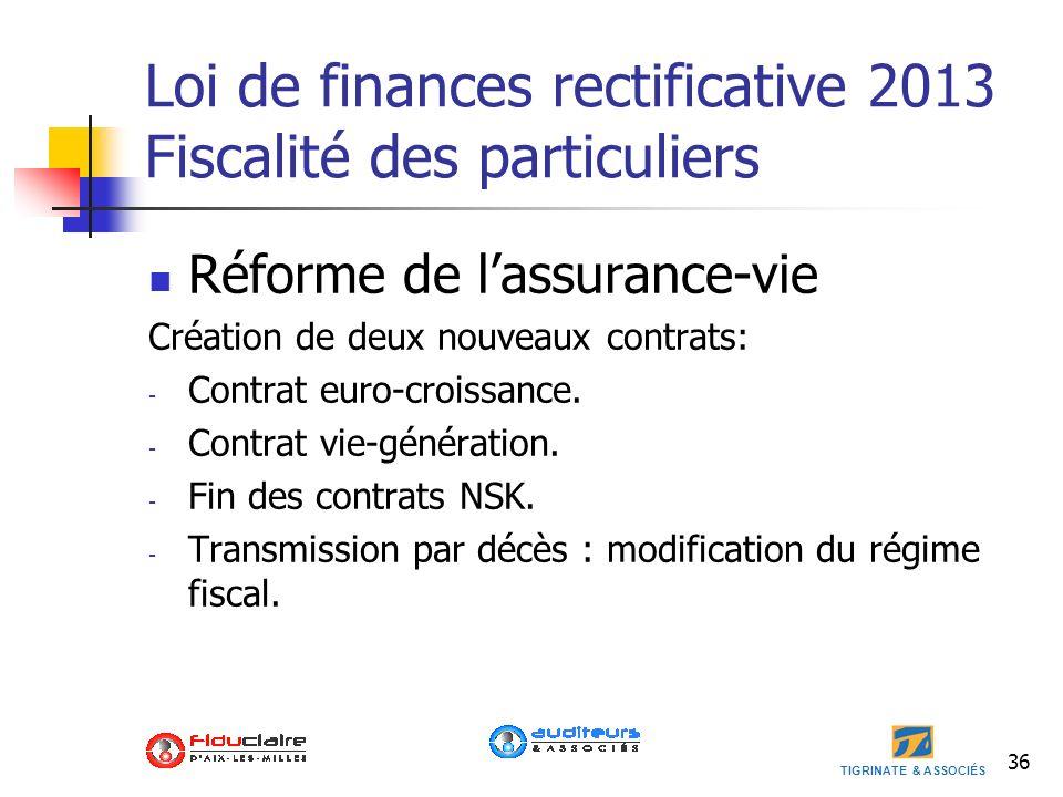 TIGRINATE & ASSOCIÉS 36 Loi de finances rectificative 2013 Fiscalité des particuliers Réforme de lassurance-vie Création de deux nouveaux contrats: -