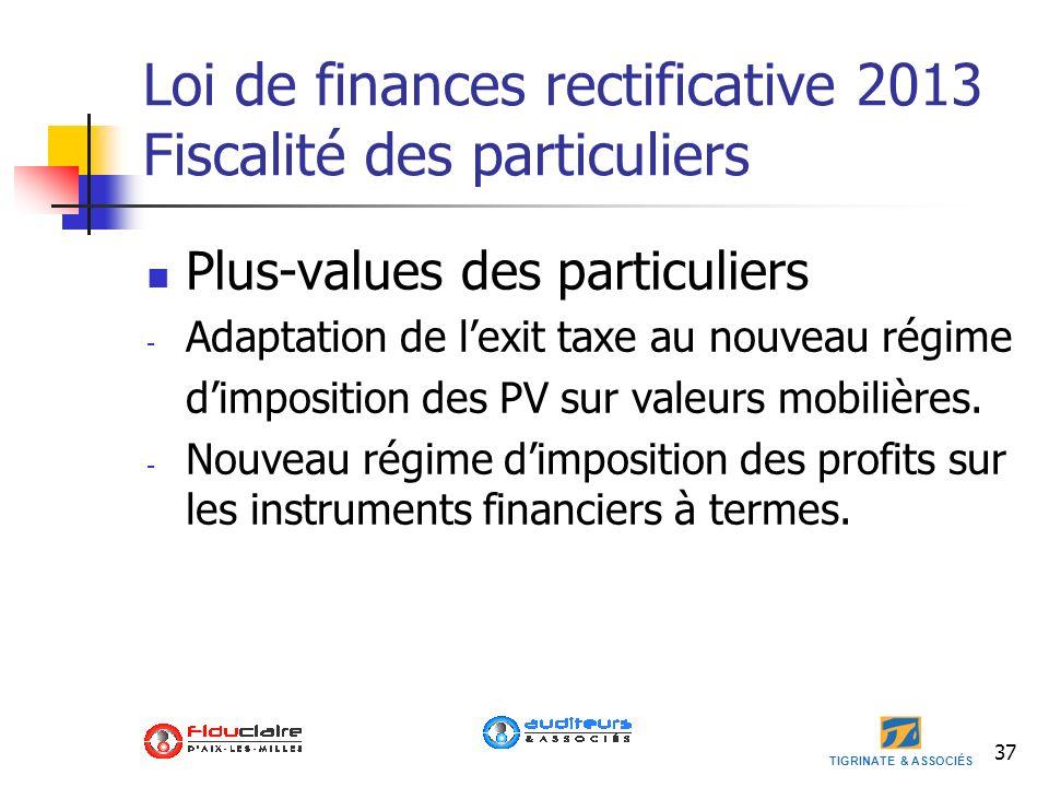 TIGRINATE & ASSOCIÉS 37 Loi de finances rectificative 2013 Fiscalité des particuliers Plus-values des particuliers - Adaptation de lexit taxe au nouve