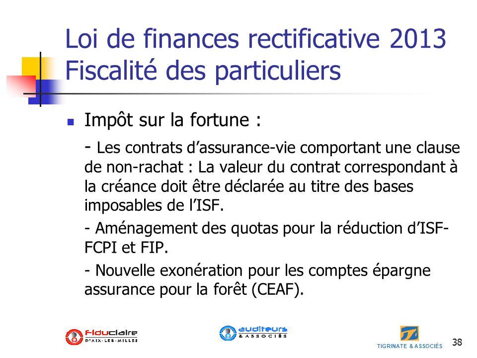 TIGRINATE & ASSOCIÉS 38 Loi de finances rectificative 2013 Fiscalité des particuliers Impôt sur la fortune : - Les contrats dassurance-vie comportant
