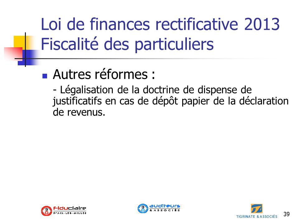TIGRINATE & ASSOCIÉS 39 Loi de finances rectificative 2013 Fiscalité des particuliers Autres réformes : - Légalisation de la doctrine de dispense de j