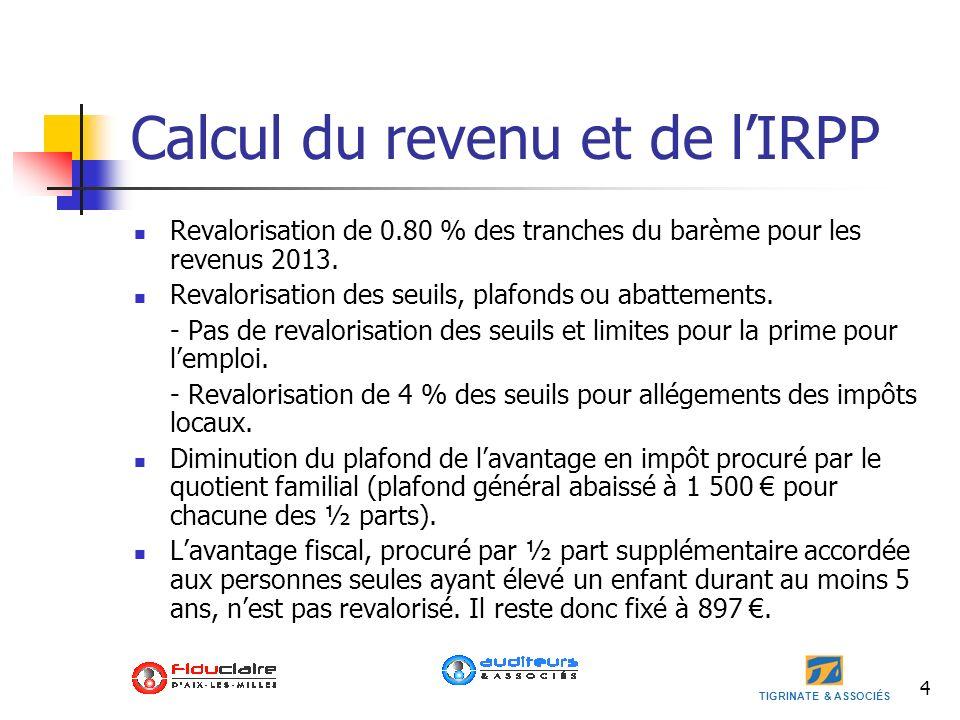 TIGRINATE & ASSOCIÉS 4 Calcul du revenu et de lIRPP Revalorisation de 0.80 % des tranches du barème pour les revenus 2013. Revalorisation des seuils,