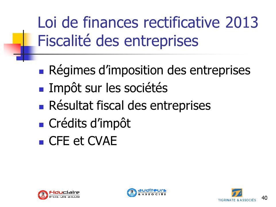 TIGRINATE & ASSOCIÉS 40 Loi de finances rectificative 2013 Fiscalité des entreprises Régimes dimposition des entreprises Impôt sur les sociétés Résult