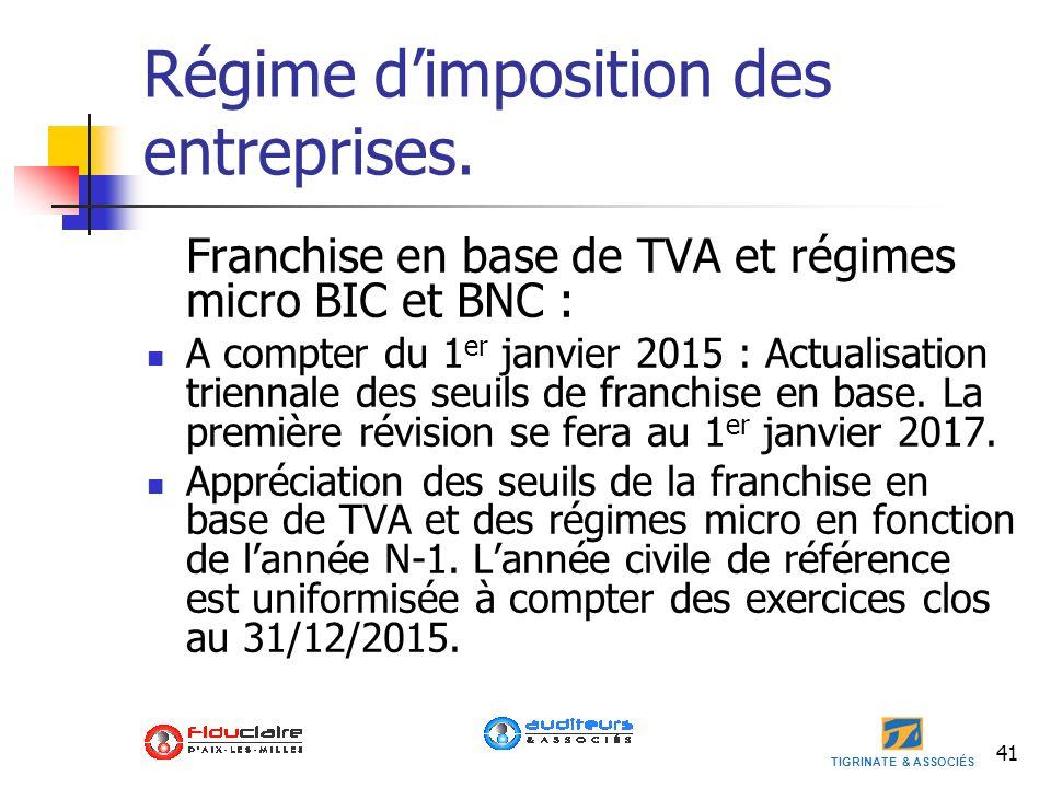 TIGRINATE & ASSOCIÉS 41 Régime dimposition des entreprises. Franchise en base de TVA et régimes micro BIC et BNC : A compter du 1 er janvier 2015 : Ac