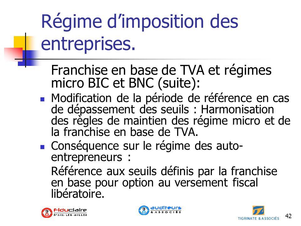 TIGRINATE & ASSOCIÉS 42 Régime dimposition des entreprises. Franchise en base de TVA et régimes micro BIC et BNC (suite): Modification de la période d