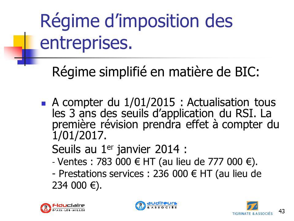 TIGRINATE & ASSOCIÉS Régime dimposition des entreprises. Régime simplifié en matière de BIC: A compter du 1/01/2015 : Actualisation tous les 3 ans des
