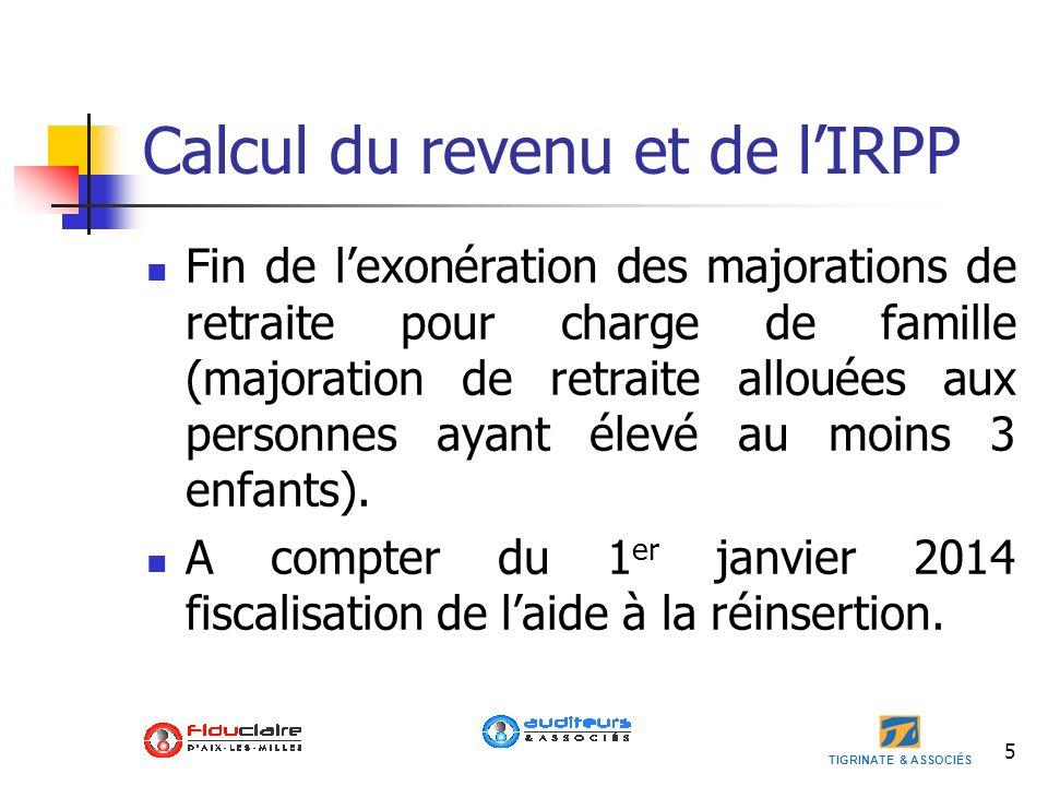 TIGRINATE & ASSOCIÉS 5 Calcul du revenu et de lIRPP Fin de lexonération des majorations de retraite pour charge de famille (majoration de retraite all