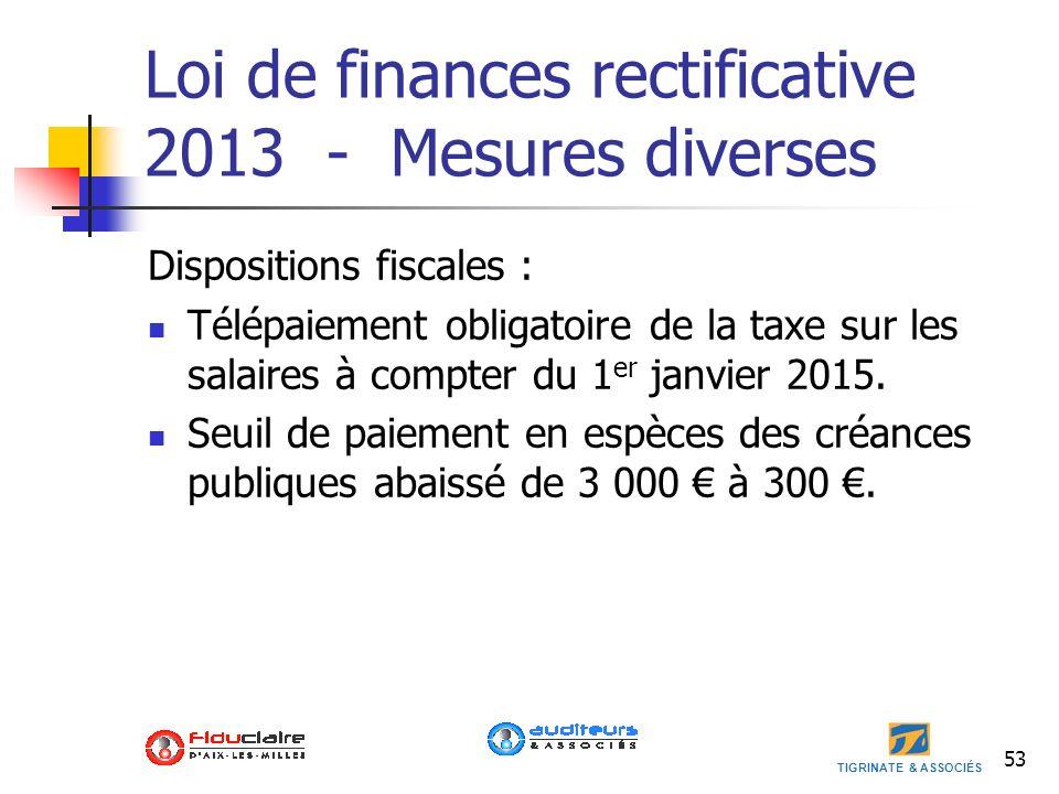 TIGRINATE & ASSOCIÉS 53 Loi de finances rectificative 2013 - Mesures diverses Dispositions fiscales : Télépaiement obligatoire de la taxe sur les sala