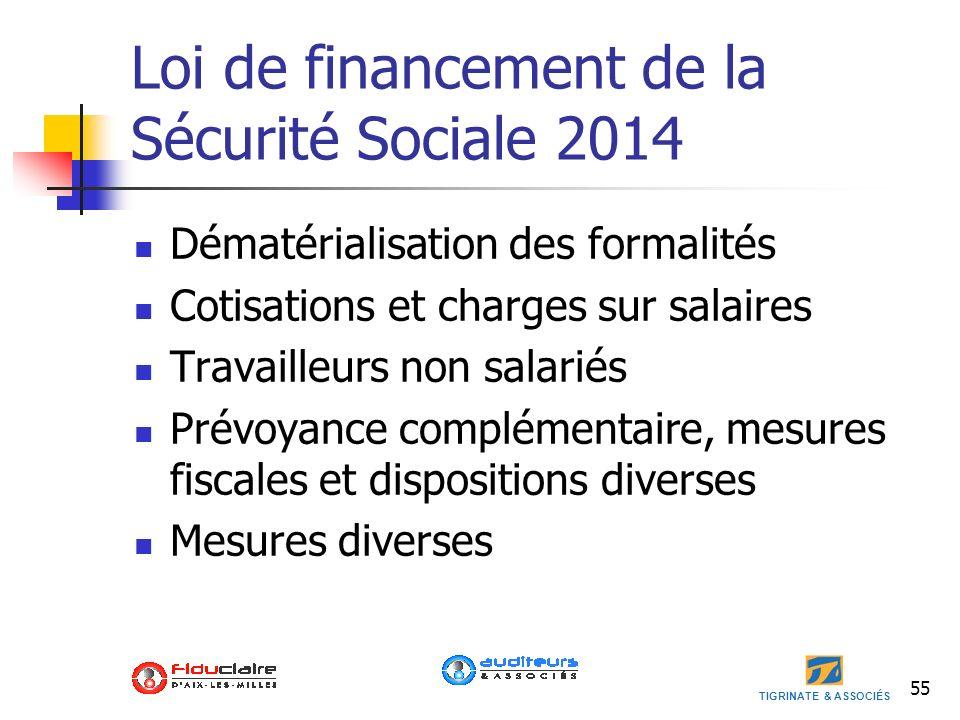 TIGRINATE & ASSOCIÉS 55 Loi de financement de la Sécurité Sociale 2014 Dématérialisation des formalités Cotisations et charges sur salaires Travailleu