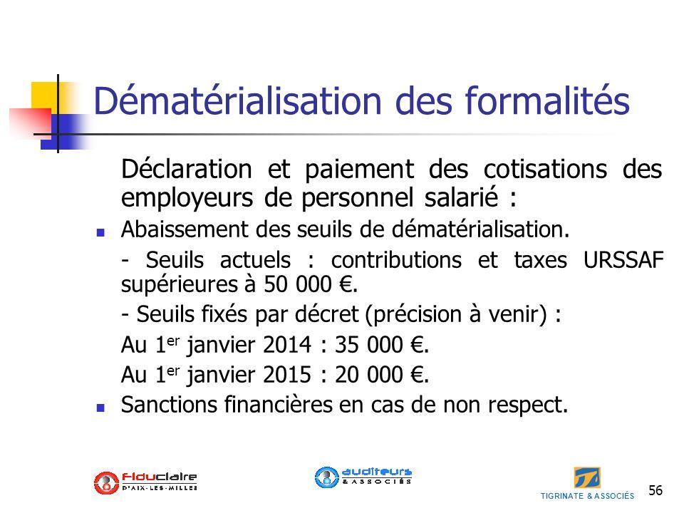 TIGRINATE & ASSOCIÉS 56 Dématérialisation des formalités Déclaration et paiement des cotisations des employeurs de personnel salarié : Abaissement des
