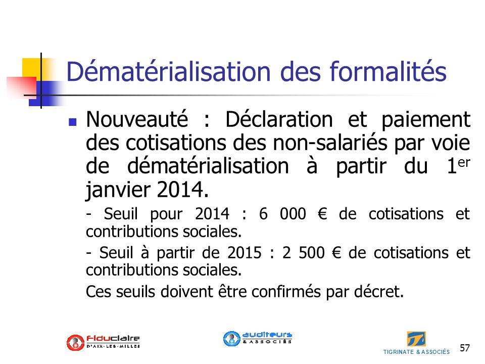 TIGRINATE & ASSOCIÉS 57 Dématérialisation des formalités Nouveauté : Déclaration et paiement des cotisations des non-salariés par voie de dématérialis