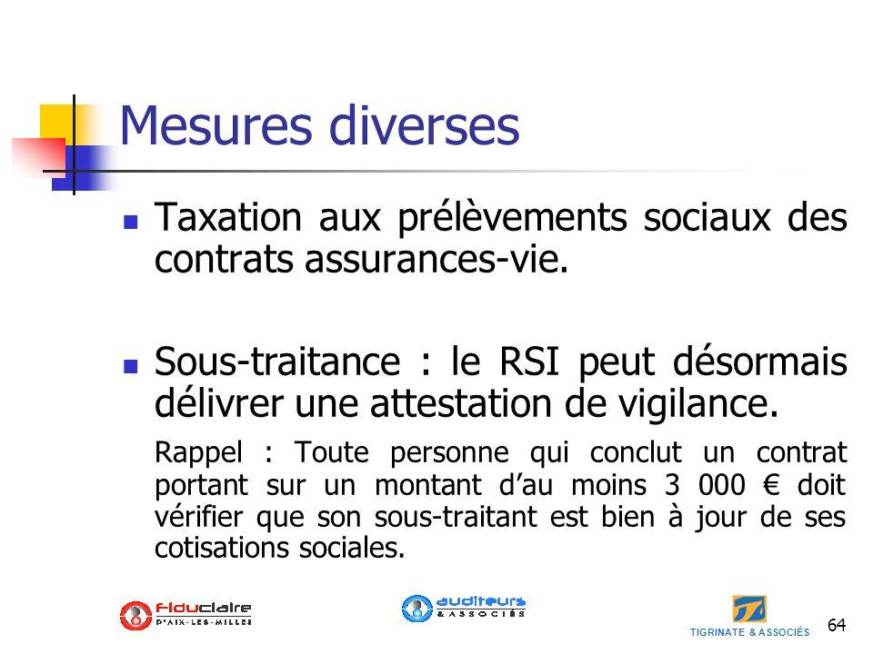 TIGRINATE & ASSOCIÉS Mesures diverses Taxation aux prélèvements sociaux des contrats assurances-vie. Sous-traitance : le RSI peut désormais délivrer u