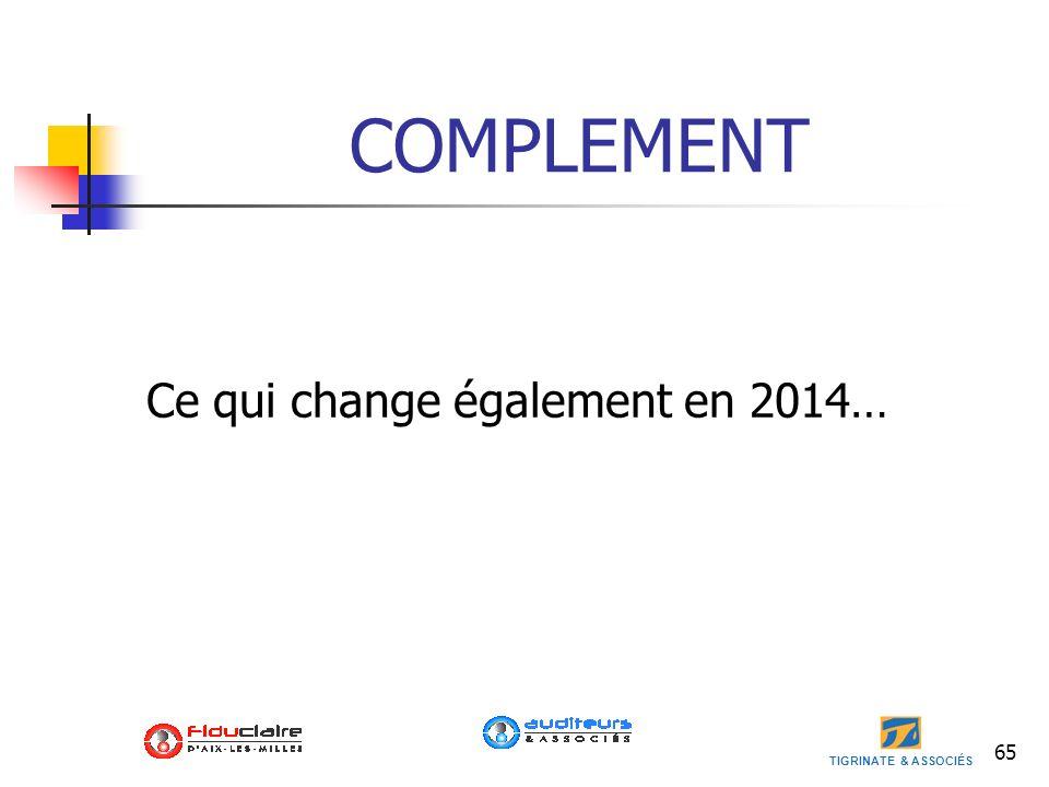 TIGRINATE & ASSOCIÉS 65 COMPLEMENT Ce qui change également en 2014…