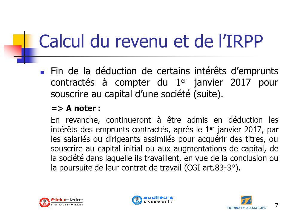 TIGRINATE & ASSOCIÉS 7 Calcul du revenu et de lIRPP Fin de la déduction de certains intérêts demprunts contractés à compter du 1 er janvier 2017 pour