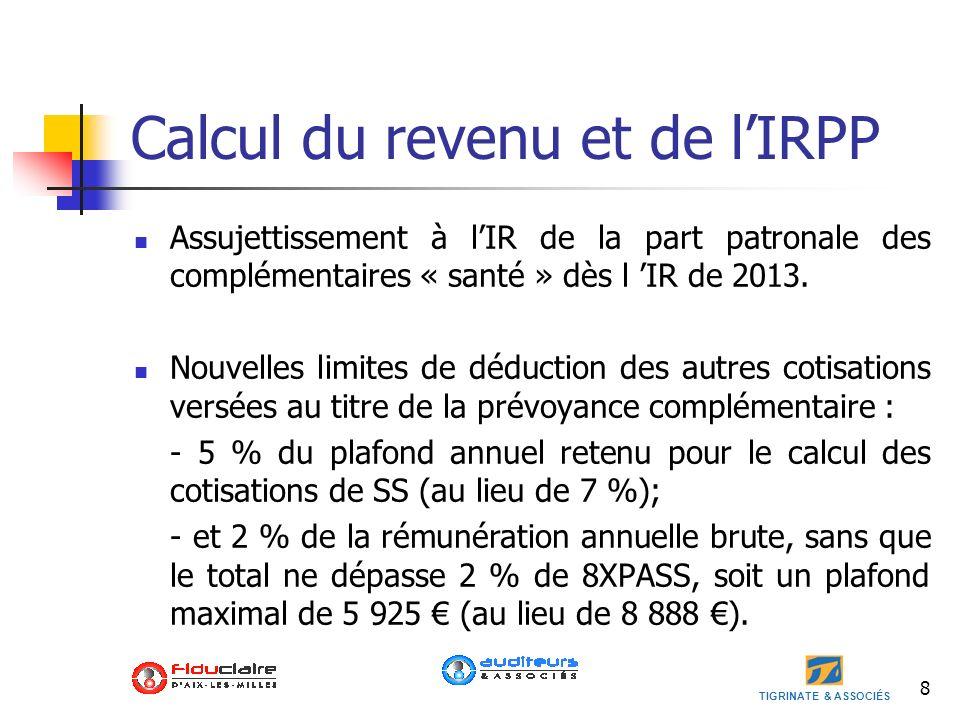 TIGRINATE & ASSOCIÉS 8 Calcul du revenu et de lIRPP Assujettissement à lIR de la part patronale des complémentaires « santé » dès l IR de 2013. Nouvel