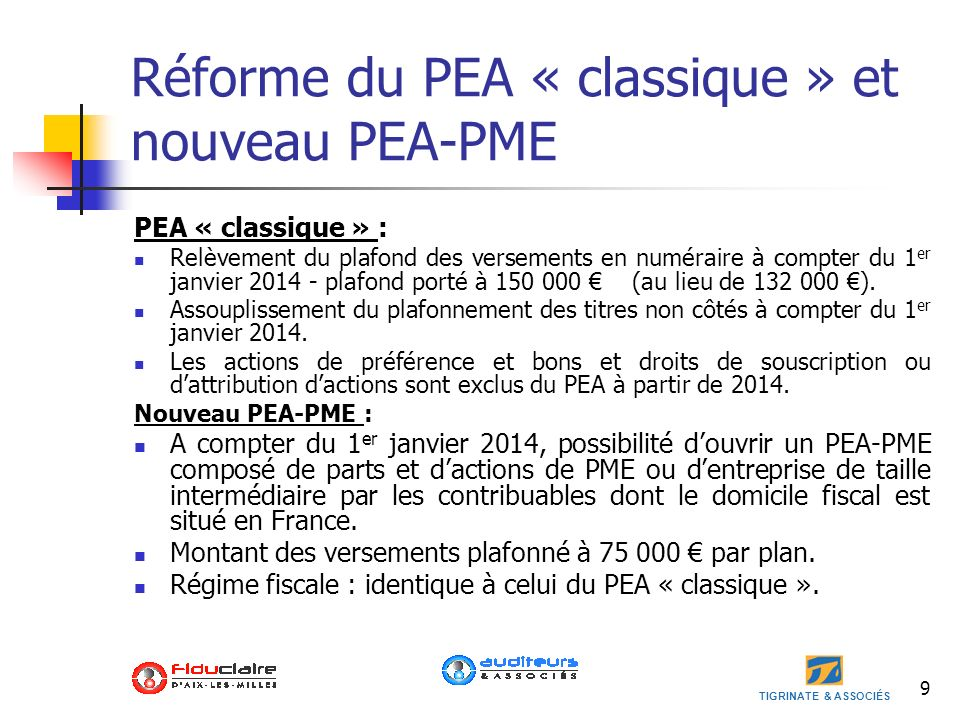 TIGRINATE & ASSOCIÉS 9 Réforme du PEA « classique » et nouveau PEA-PME PEA « classique » : Relèvement du plafond des versements en numéraire à compter