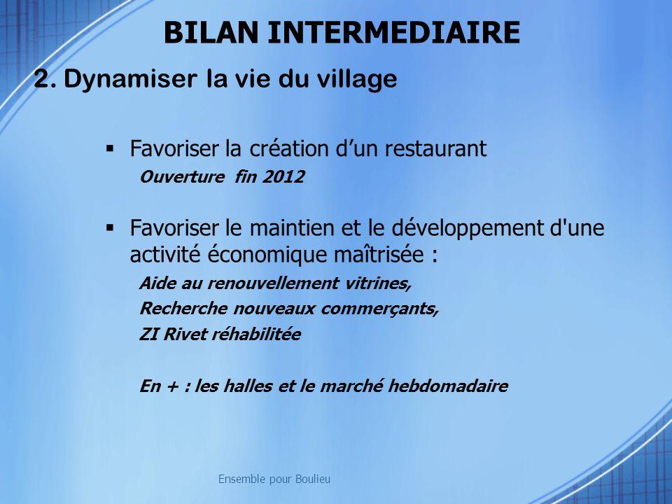 2. Dynamiser la vie du village Favoriser la création dun restaurant Ouverture fin 2012 Favoriser le maintien et le développement d'une activité économ