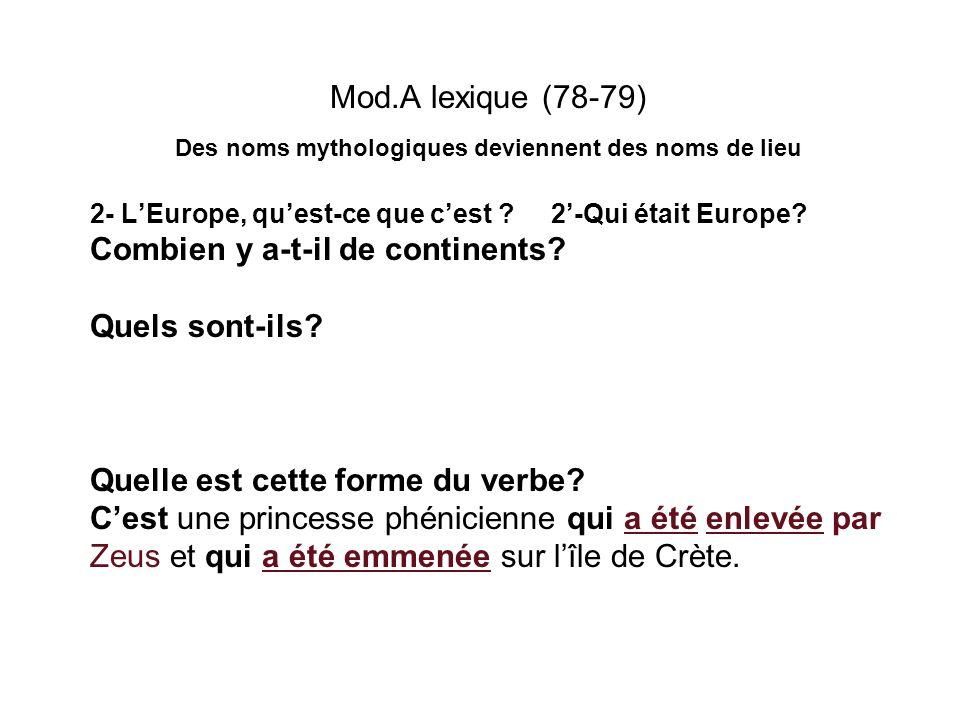 Mod.A lexique (78-79) Des noms mythologiques deviennent des noms de lieu 2- LEurope, quest-ce que cest ? 2-Qui était Europe? Combien y a-t-il de conti