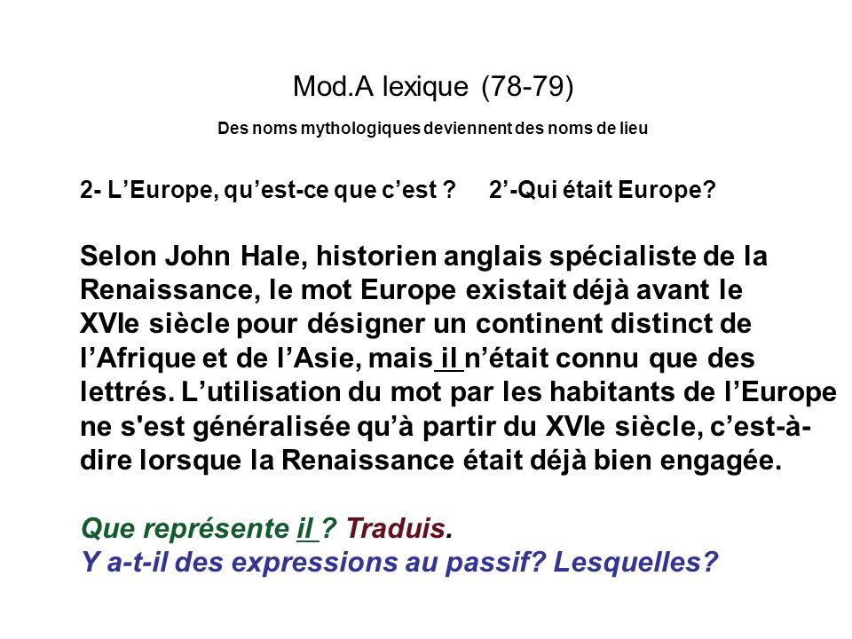 Mod.A lexique (78-79) Des noms mythologiques deviennent des noms de lieu 2- LEurope, quest-ce que cest ? 2-Qui était Europe? Selon John Hale, historie