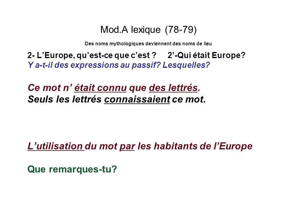 Mod.A lexique (78-79) Des noms mythologiques deviennent des noms de lieu 2- LEurope, quest-ce que cest ? 2-Qui était Europe? Y a-t-il des expressions