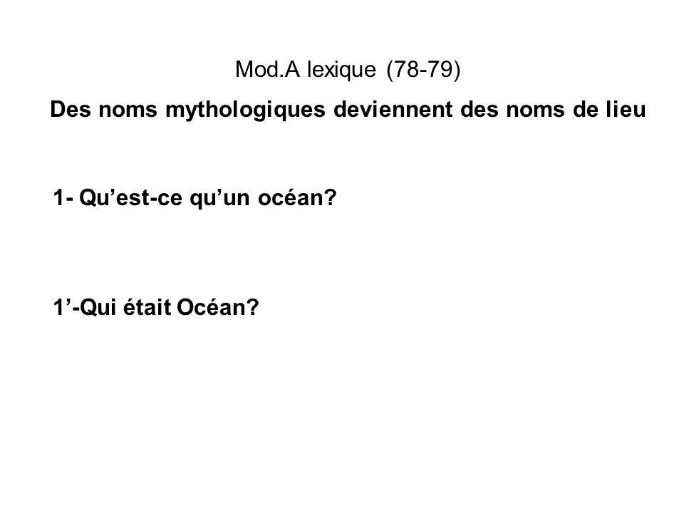 Mod.A lexique (78-79) Des noms mythologiques deviennent des noms de lieu 1- Quest-ce quun océan? 1-Qui était Océan?