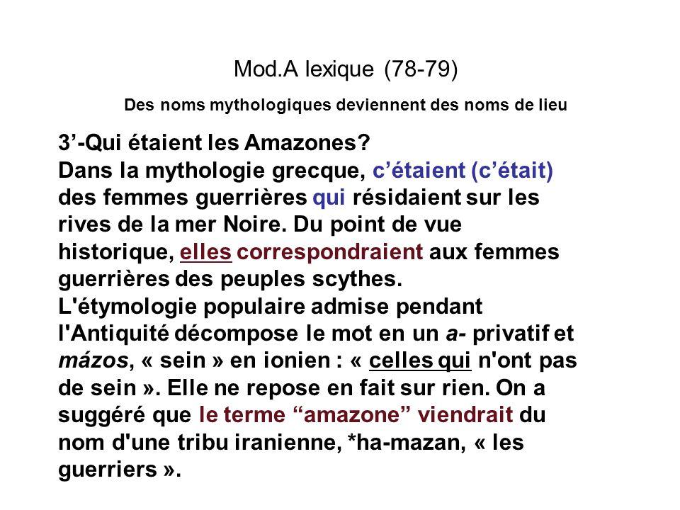 Mod.A lexique (78-79) Des noms mythologiques deviennent des noms de lieu 3-Qui étaient les Amazones? Dans la mythologie grecque, cétaient (cétait) des