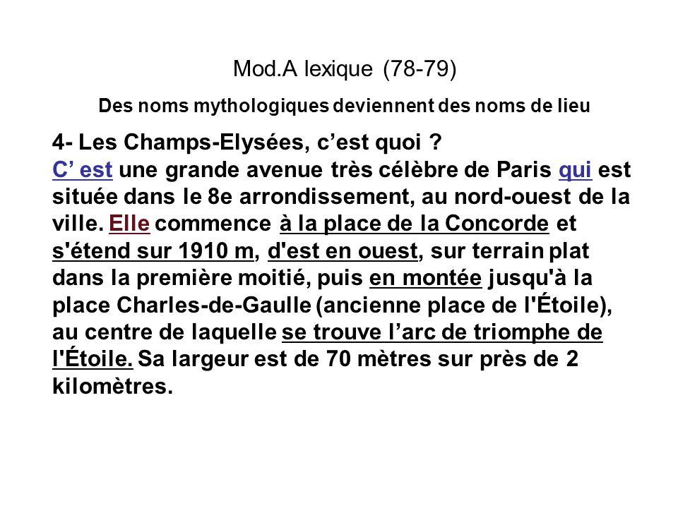 Mod.A lexique (78-79) Des noms mythologiques deviennent des noms de lieu 4- Les Champs-Elysées, cest quoi ? C est une grande avenue très célèbre de Pa