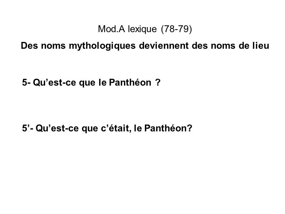 Mod.A lexique (78-79) Des noms mythologiques deviennent des noms de lieu 5- Quest-ce que le Panthéon ? 5- Quest-ce que cétait, le Panthéon?