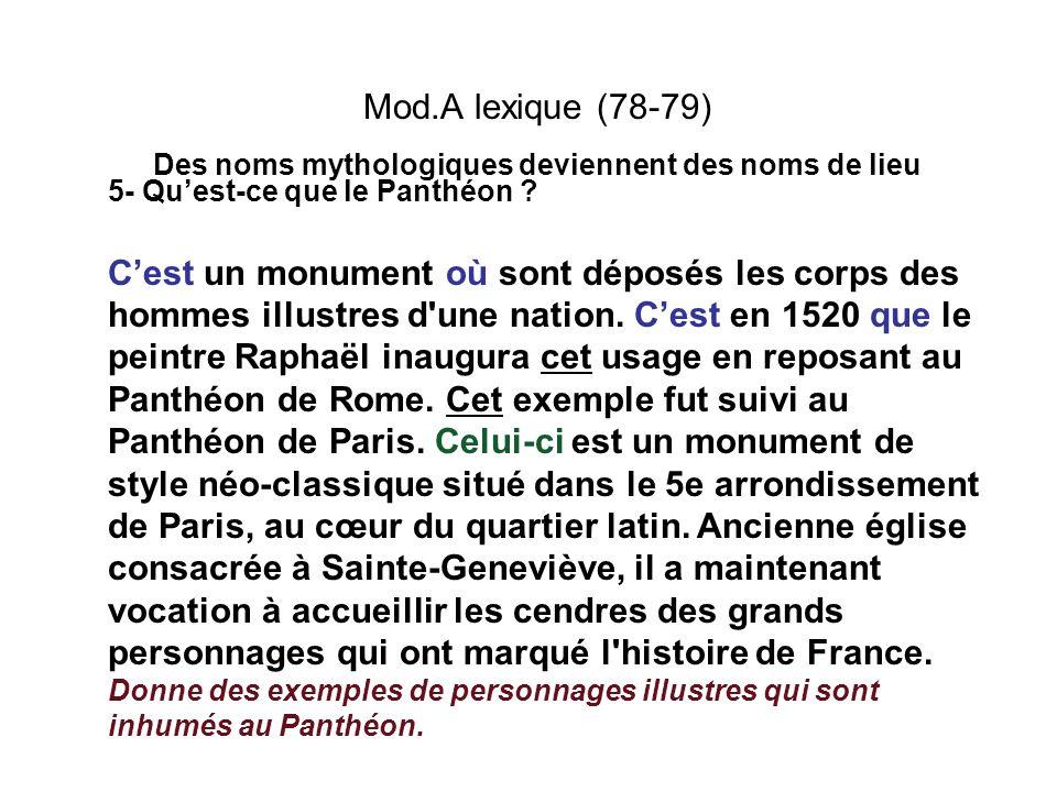 Mod.A lexique (78-79) Des noms mythologiques deviennent des noms de lieu 5- Quest-ce que le Panthéon ? Cest un monument où sont déposés les corps des