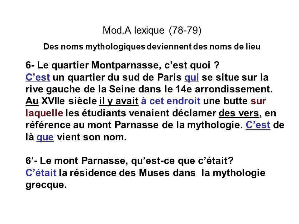Mod.A lexique (78-79) Des noms mythologiques deviennent des noms de lieu 6- Le quartier Montparnasse, cest quoi ? Cest un quartier du sud de Paris qui