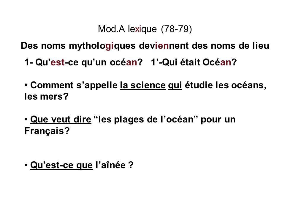 Mod.A lexique (78-79) Des noms mythologiques deviennent des noms de lieu 1- Quest-ce quun océan? 1-Qui était Océan? Comment sappelle la science qui ét