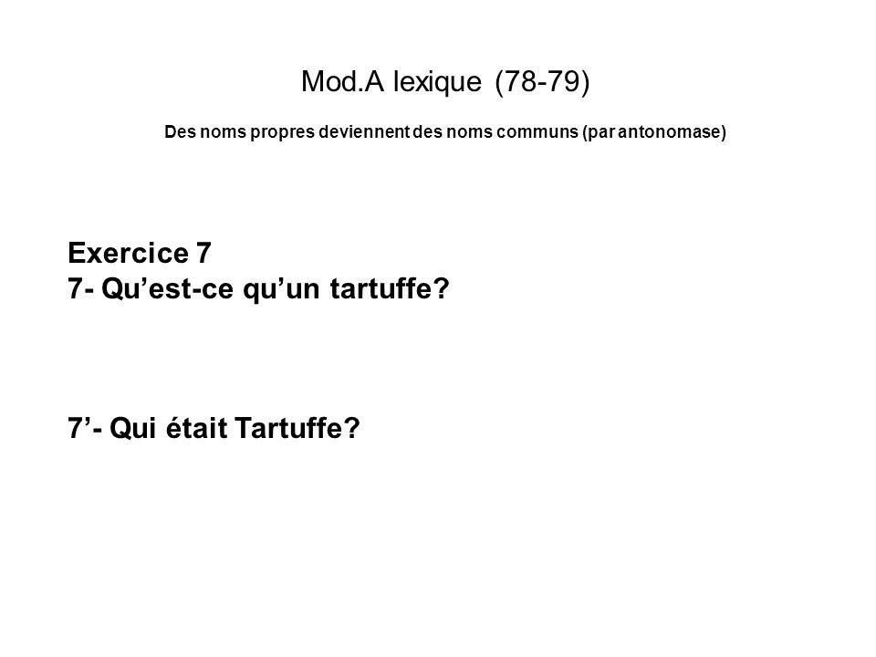 Mod.A lexique (78-79) Des noms propres deviennent des noms communs (par antonomase) Exercice 7 7- Quest-ce quun tartuffe? 7- Qui était Tartuffe?