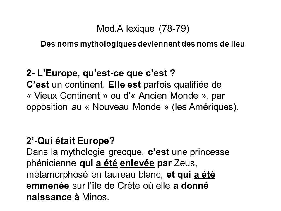Mod.A lexique (78-79) Des noms mythologiques deviennent des noms de lieu 2- LEurope, quest-ce que cest ? Cest un continent. Elle est parfois qualifiée