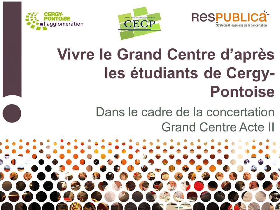Vivre le Grand Centre daprès les étudiants de Cergy- Pontoise Dans le cadre de la concertation Grand Centre Acte II