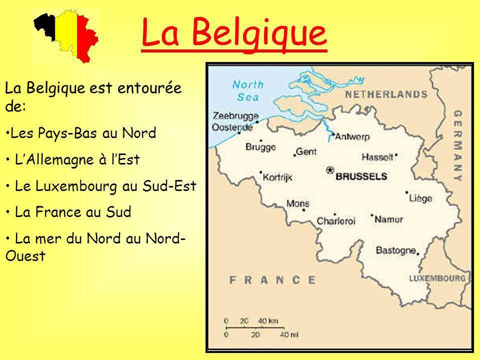 La Belgique La Belgique est entourée de: Les Pays-Bas au Nord LAllemagne à lEst Le Luxembourg au Sud-Est La France au Sud La mer du Nord au Nord- Ouest