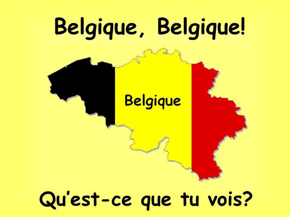 Belgique, Belgique! Quest-ce que tu vois?