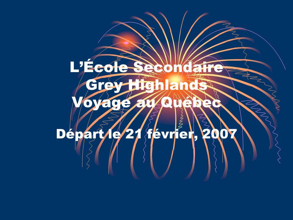 LÉcole Secondaire Grey Highlands Voyage au Québec Départ le 21 février, 2007
